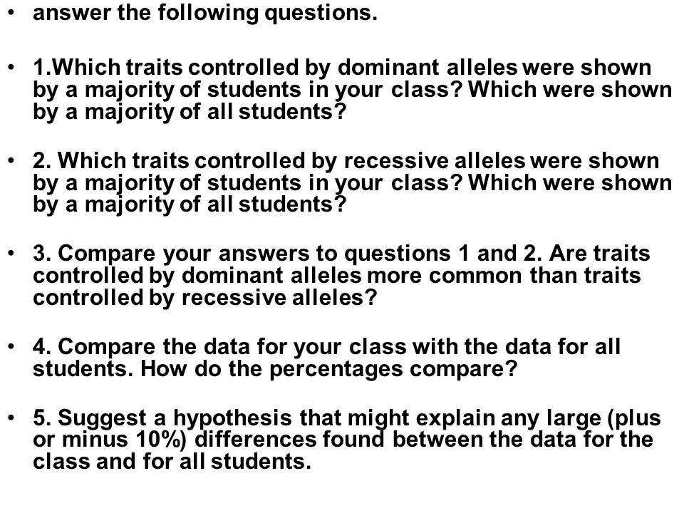 answer the following questions. 1.Which traits controlled by dominant alleles were shown by a majority of students in your class? Which were shown by
