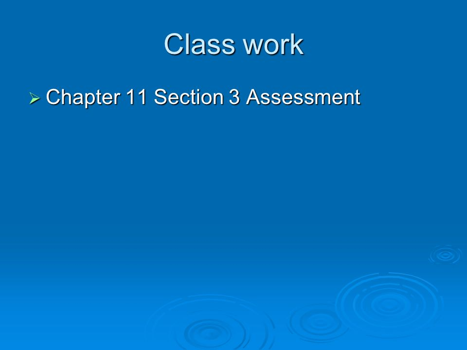 Class work Chapter 11 Section 3 Assessment Chapter 11 Section 3 Assessment