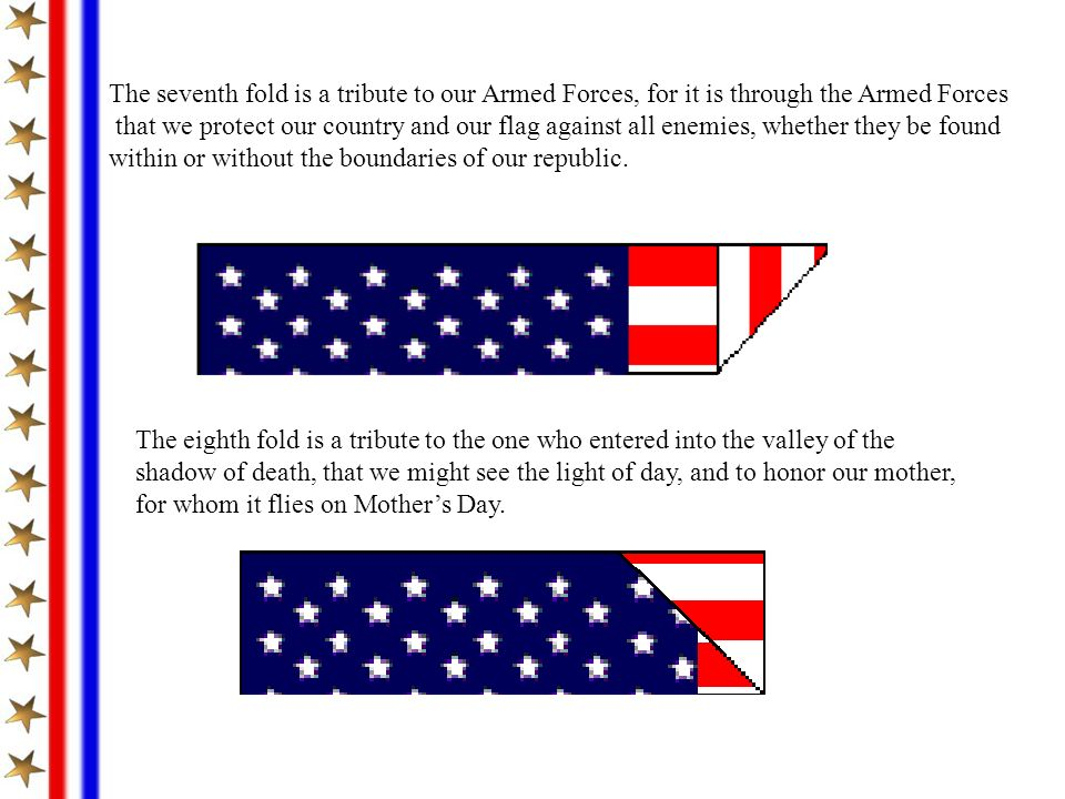 The seventh fold is a tribute to our Armed Forces, for it is through the Armed Forces that we protect our country and our flag against all enemies, wh