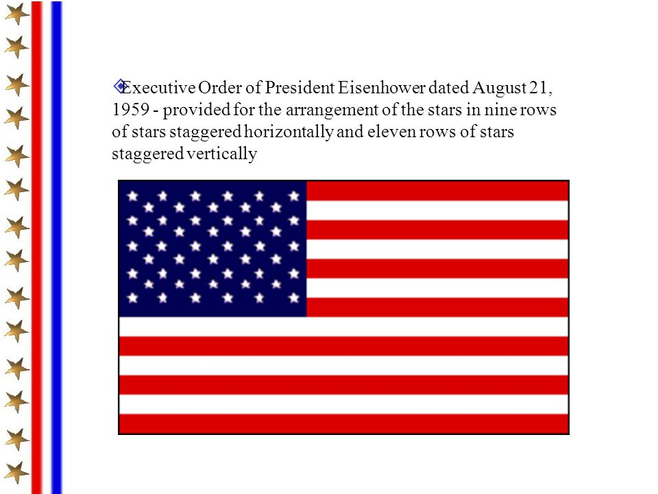 Executive Order of President Eisenhower dated August 21, 1959 - provided for the arrangement of the stars in nine rows of stars staggered horizontally