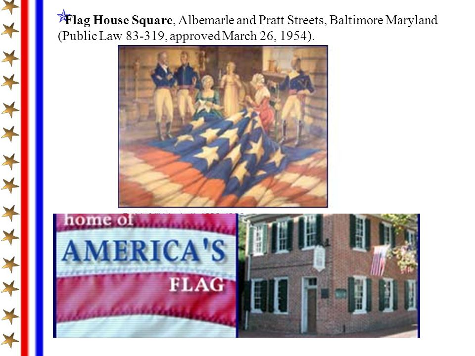 Flag House Square, Albemarle and Pratt Streets, Baltimore Maryland (Public Law 83-319, approved March 26, 1954).