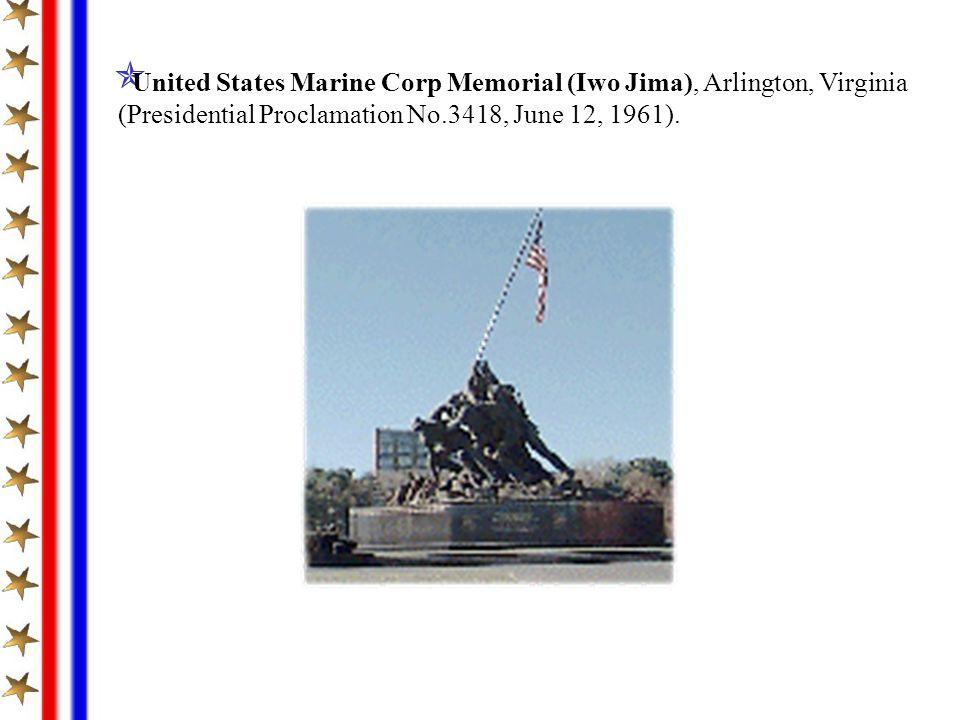 United States Marine Corp Memorial (Iwo Jima), Arlington, Virginia (Presidential Proclamation No.3418, June 12, 1961).