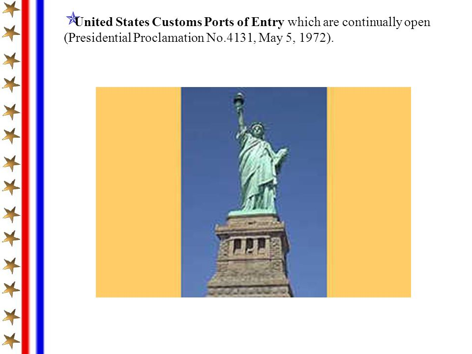 United States Customs Ports of Entry which are continually open (Presidential Proclamation No.4131, May 5, 1972).
