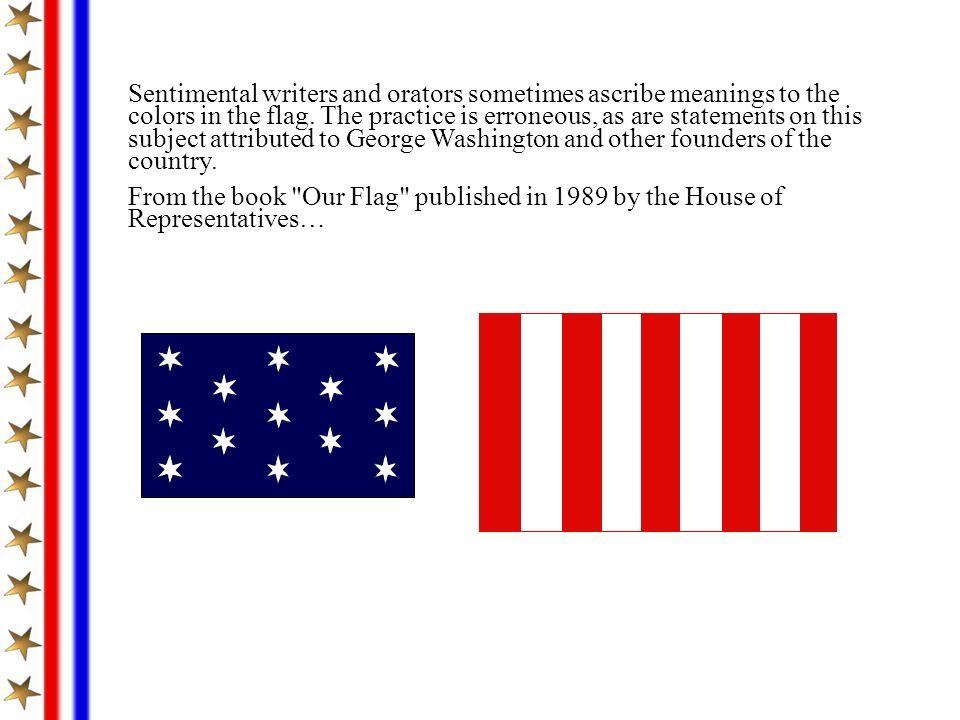 Sentimental writers and orators sometimes ascribe meanings to the colors in the flag.