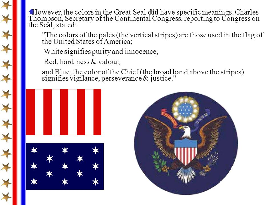 However, the colors in the Great Seal did have specific meanings.