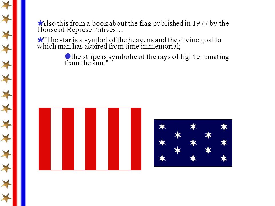 Also this from a book about the flag published in 1977 by the House of Representatives…