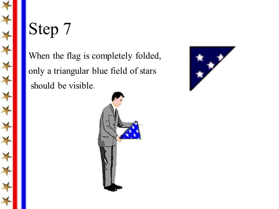 Step 7 When the flag is completely folded, only a triangular blue field of stars should be visible.