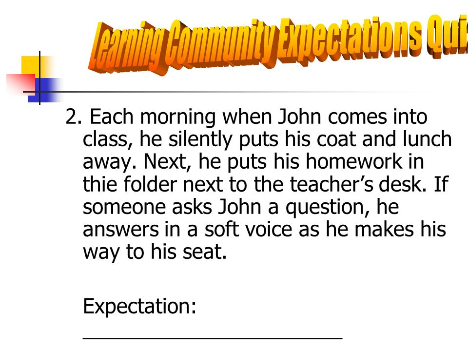 2. Each morning when John comes into class, he silently puts his coat and lunch away. Next, he puts his homework in thie folder next to the teachers d