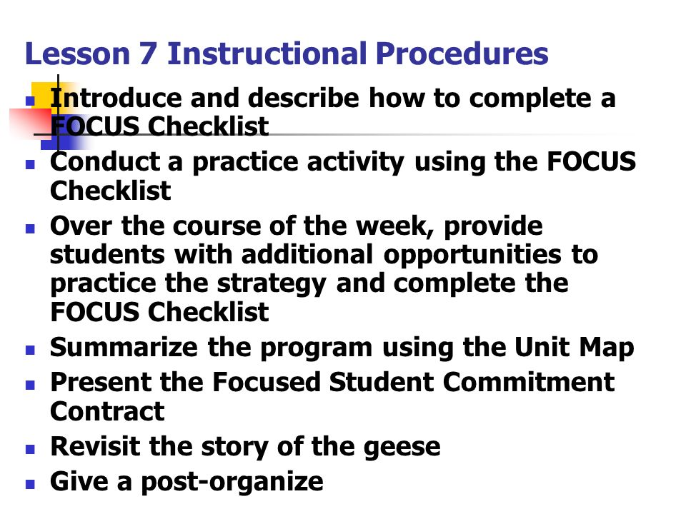 Lesson 7 Instructional Procedures Introduce and describe how to complete a FOCUS Checklist Conduct a practice activity using the FOCUS Checklist Over
