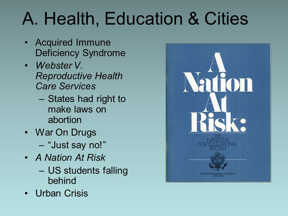 A. Health, Education & Cities Acquired Immune Deficiency Syndrome Webster V. Reproductive Health Care Services –States had right to make laws on abort