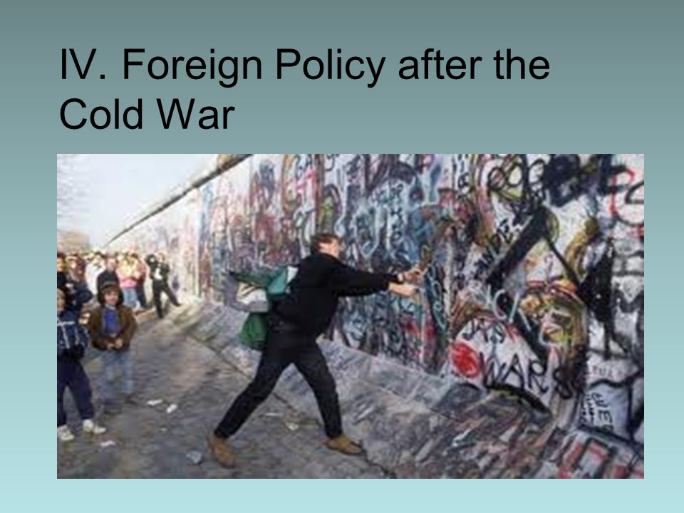 IV. Foreign Policy after the Cold War