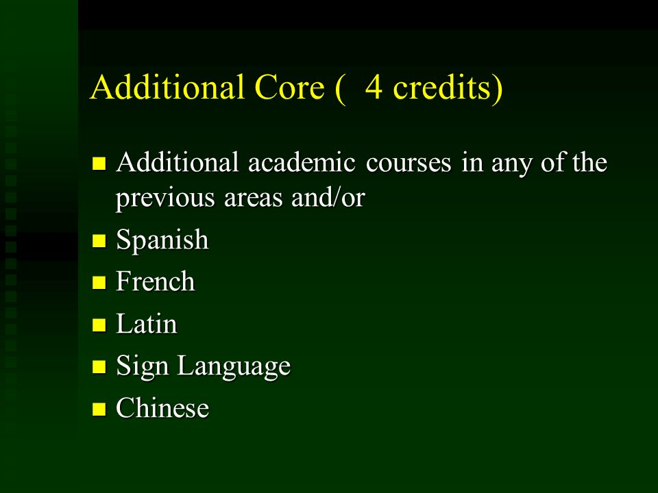 Additional Core ( 4 credits) Additional academic courses in any of the previous areas and/or Additional academic courses in any of the previous areas