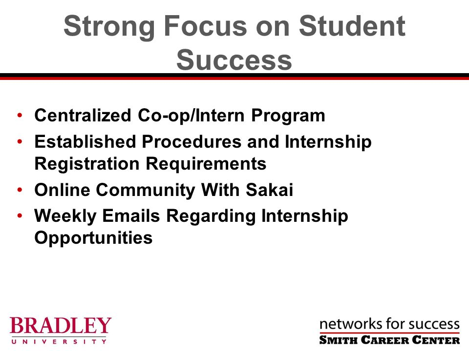 Strong Focus on Student Success Centralized Co-op/Intern Program Established Procedures and Internship Registration Requirements Online Community With Sakai Weekly Emails Regarding Internship Opportunities