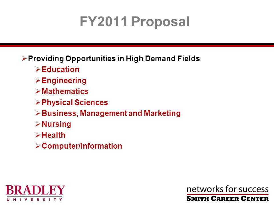 Providing Opportunities in High Demand Fields Education Engineering Mathematics Physical Sciences Business, Management and Marketing Nursing Health Computer/Information FY2011 Proposal