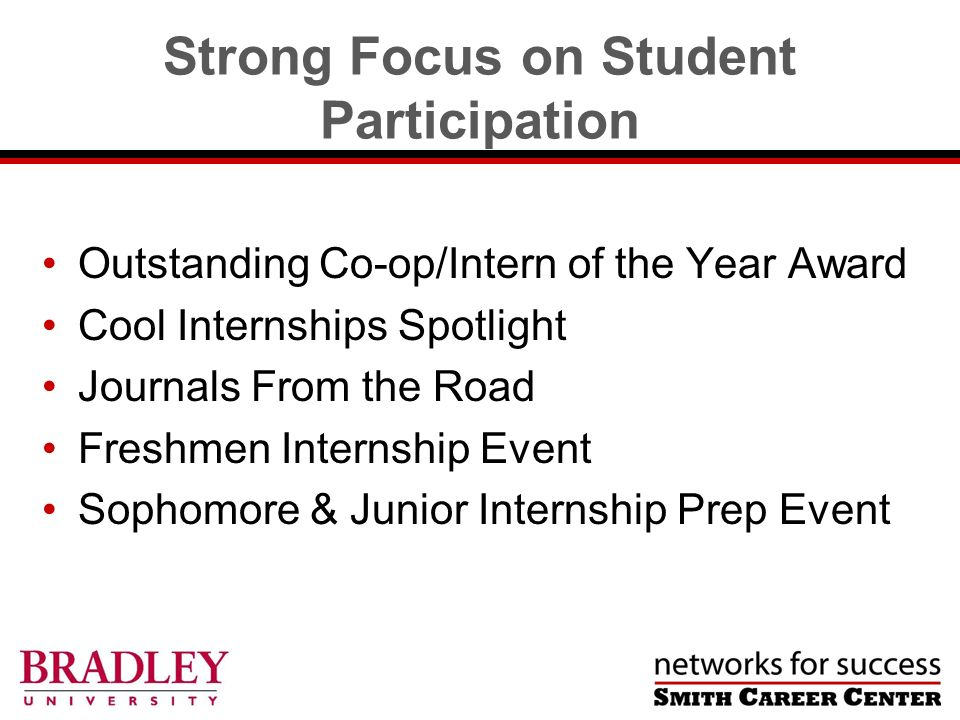 Strong Focus on Student Participation Outstanding Co-op/Intern of the Year Award Cool Internships Spotlight Journals From the Road Freshmen Internship Event Sophomore & Junior Internship Prep Event