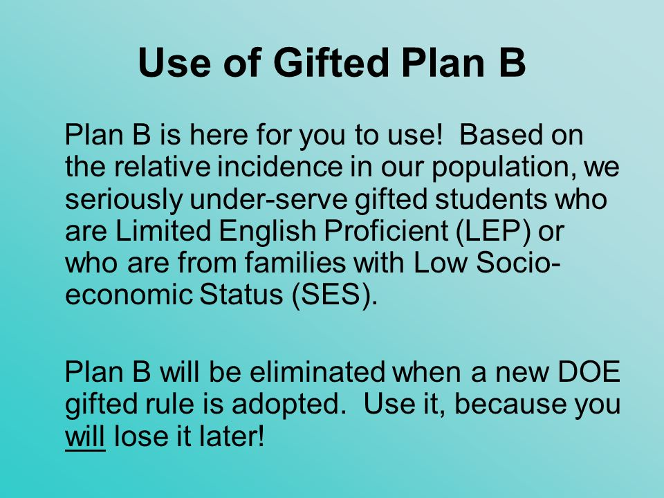 Gifted Plan B To qualify for gifted under our Plan B, the student must have a total of 10 points on the matrix.