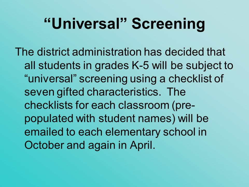 Universal Screening Teachers who have been using this checklist for the past few years report that it takes no more than two minutes to rate a whole class of students.