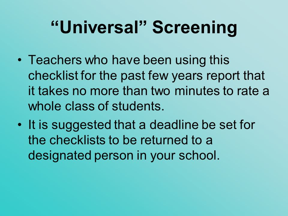 Universal Screening Students who are rated as displaying four of the seven characteristics of giftedness on the screening checklist should be considered for referral.