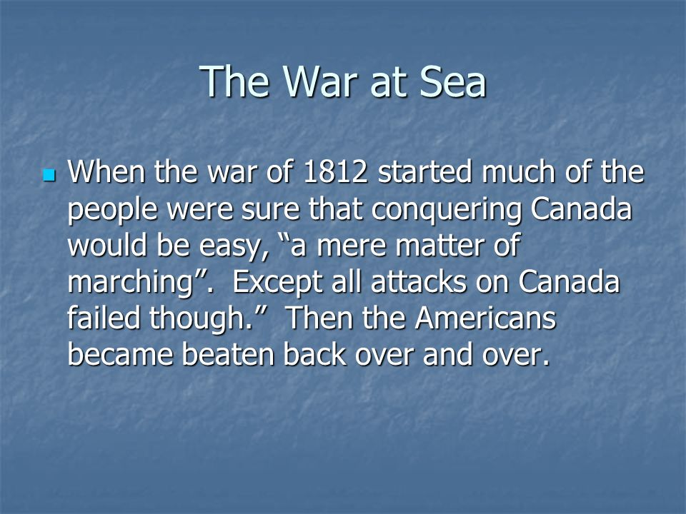 The War Hawks Most American trading ships that were heading to France were captured by the British war ships. Thousands of the sailors had been captur