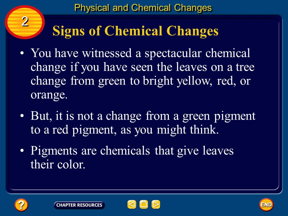 Signs of Chemical Changes Physical changes are relatively easy to identify. Physical and Chemical Changes 2 2 If only the form of a substance changes,