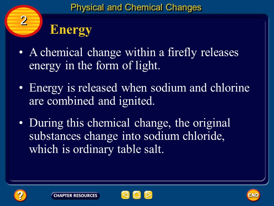 Energy Energy also can be released during a chemical change. Physical and Chemical Changes 2 2 Fireworks release energy in the form of light that you