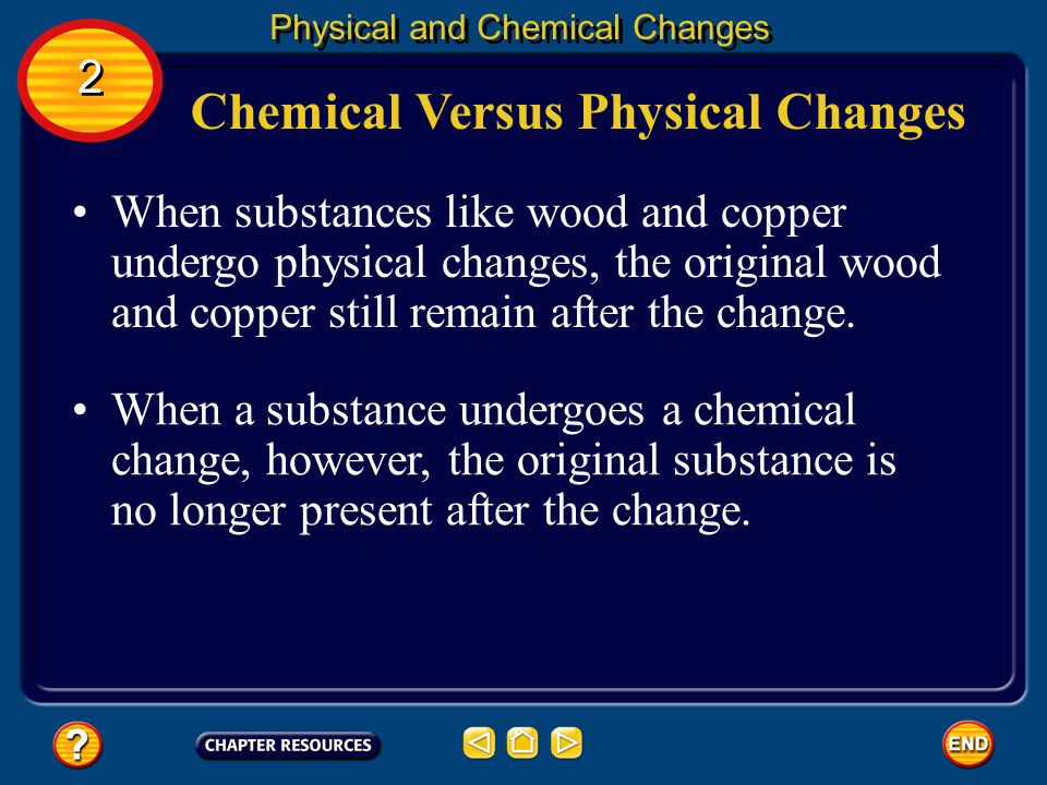 Chemical Versus Physical Changes In a physical change, the composition of a substance does not change. Physical and Chemical Changes 2 2 In a chemical