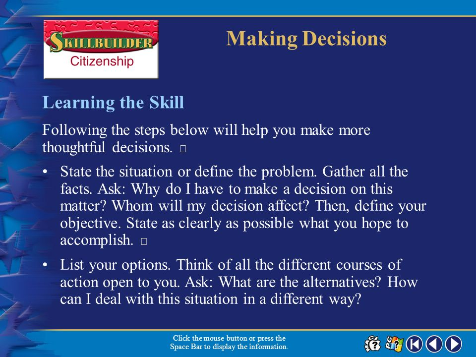 Skillbuilder 1 Making decisions is part of living. Deciding what to wear or what to have for lunch is just part of your daily routine. Many decisions,