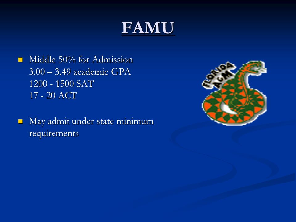 FAMU Middle 50% for Admission Middle 50% for Admission 3.00 – 3.49 academic GPA 1200 - 1500 SAT 17 - 20 ACT May admit under state minimum requirements