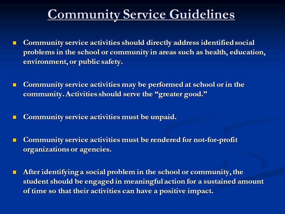 Community Service Guidelines Community service activities should directly address identified social problems in the school or community in areas such