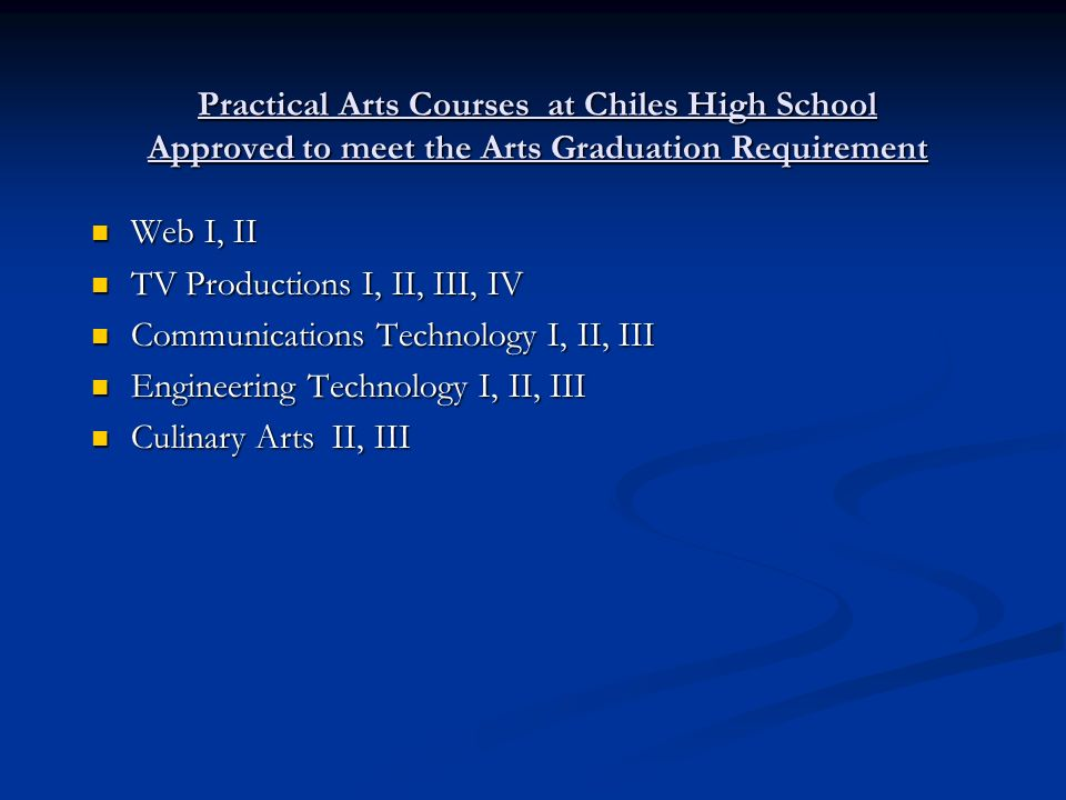 Practical Arts Courses at Chiles High School Approved to meet the Arts Graduation Requirement Web I, II Web I, II TV Productions I, II, III, IV TV Pro
