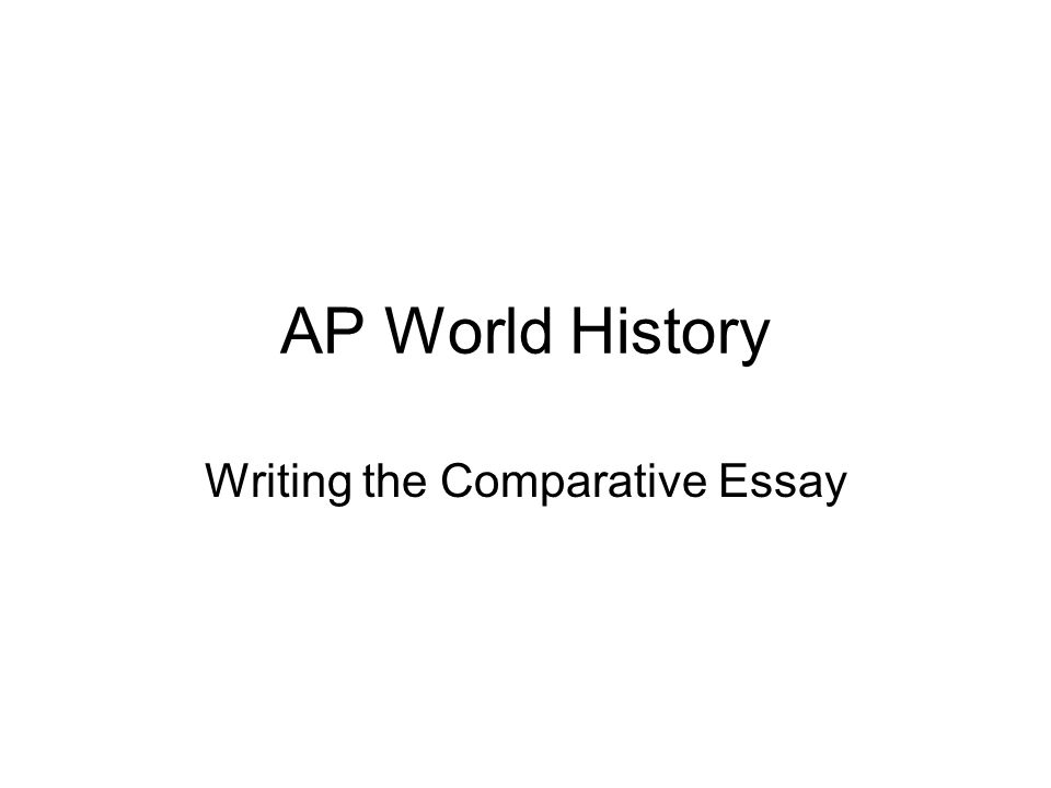 AP World History Writing the Comparative Essay
