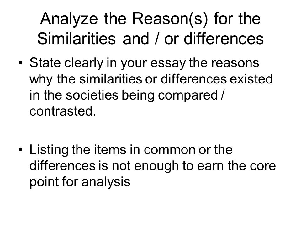 Analyze the Reason(s) for the Similarities and / or differences State clearly in your essay the reasons why the similarities or differences existed in