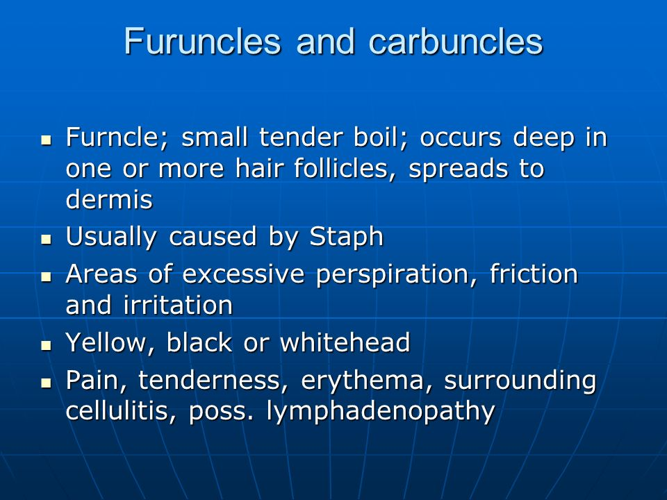 Furuncles and carbuncles Furncle; small tender boil; occurs deep in one or more hair follicles, spreads to dermis Furncle; small tender boil; occurs d