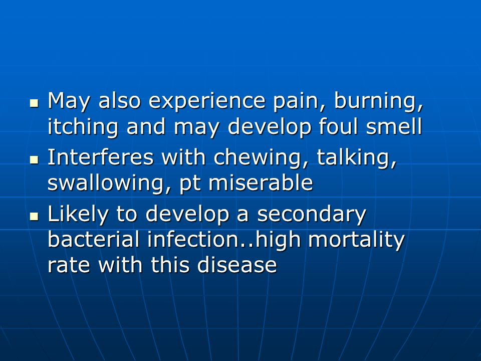 May also experience pain, burning, itching and may develop foul smell May also experience pain, burning, itching and may develop foul smell Interferes