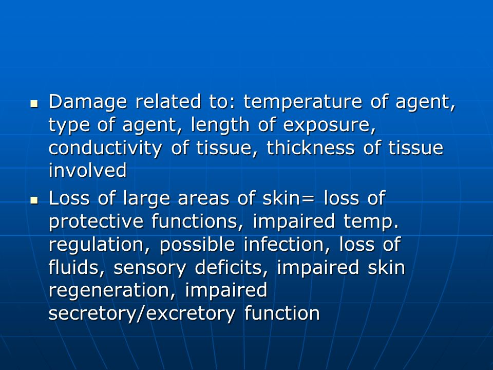 Damage related to: temperature of agent, type of agent, length of exposure, conductivity of tissue, thickness of tissue involved Damage related to: te