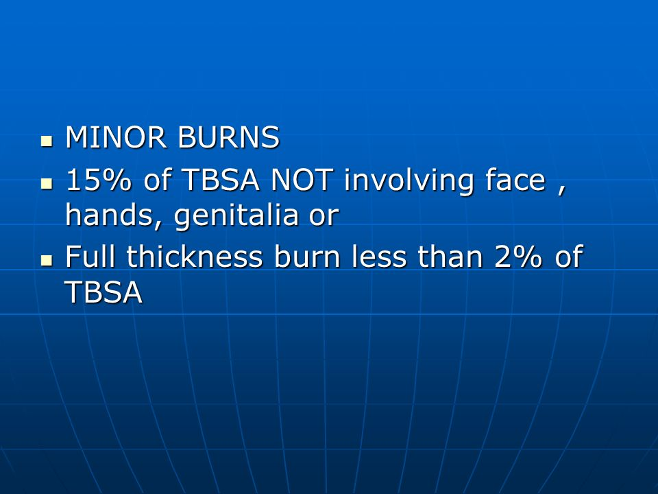 MINOR BURNS MINOR BURNS 15% of TBSA NOT involving face, hands, genitalia or 15% of TBSA NOT involving face, hands, genitalia or Full thickness burn le