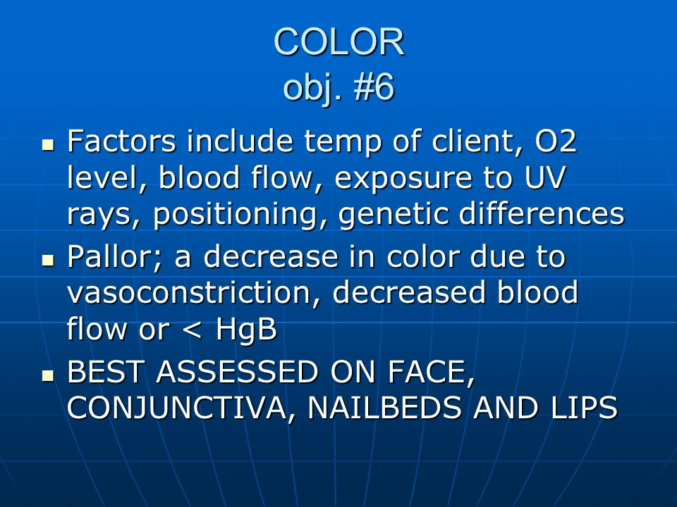 COLOR obj. #6 Factors include temp of client, O2 level, blood flow, exposure to UV rays, positioning, genetic differences Factors include temp of clie