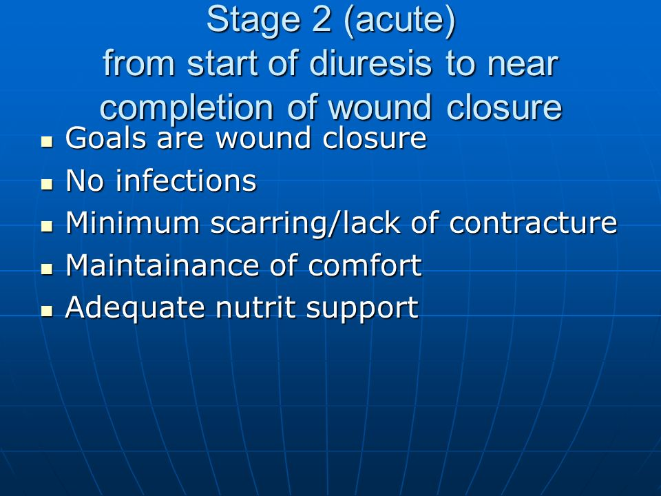 Stage 2 (acute) from start of diuresis to near completion of wound closure Goals are wound closure Goals are wound closure No infections No infections