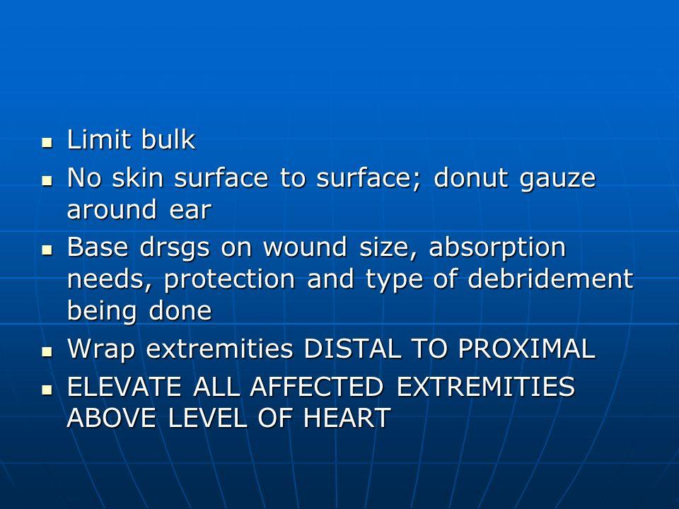 Limit bulk Limit bulk No skin surface to surface; donut gauze around ear No skin surface to surface; donut gauze around ear Base drsgs on wound size,