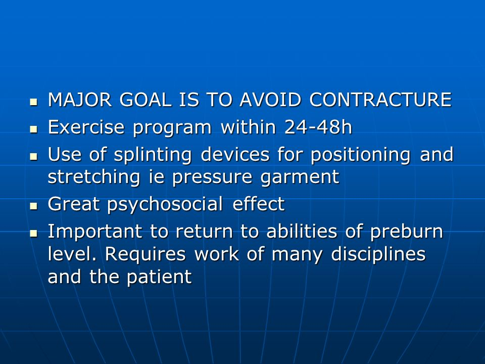 MAJOR GOAL IS TO AVOID CONTRACTURE MAJOR GOAL IS TO AVOID CONTRACTURE Exercise program within 24-48h Exercise program within 24-48h Use of splinting d