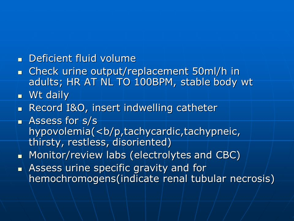 Deficient fluid volume Deficient fluid volume Check urine output/replacement 50ml/h in adults; HR AT NL TO 100BPM, stable body wt Check urine output/r