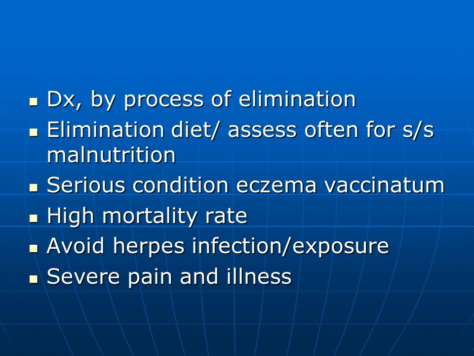 Dx, by process of elimination Dx, by process of elimination Elimination diet/ assess often for s/s malnutrition Elimination diet/ assess often for s/s
