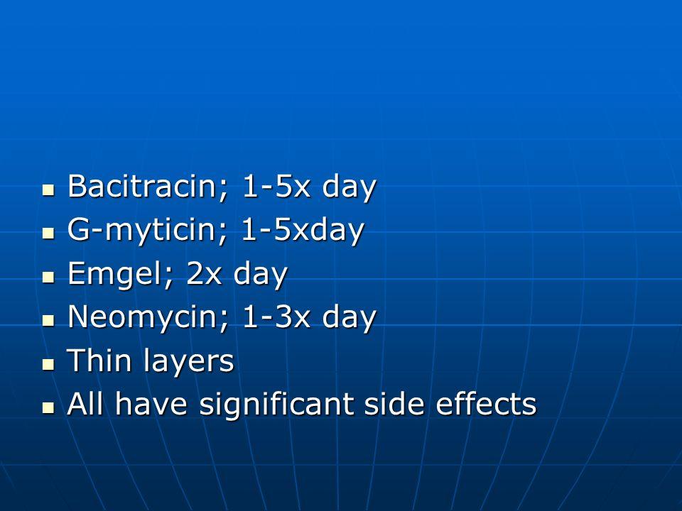 Bacitracin; 1-5x day Bacitracin; 1-5x day G-myticin; 1-5xday G-myticin; 1-5xday Emgel; 2x day Emgel; 2x day Neomycin; 1-3x day Neomycin; 1-3x day Thin