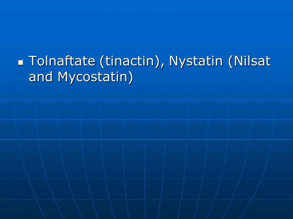 Tolnaftate (tinactin), Nystatin (Nilsat and Mycostatin) Tolnaftate (tinactin), Nystatin (Nilsat and Mycostatin)