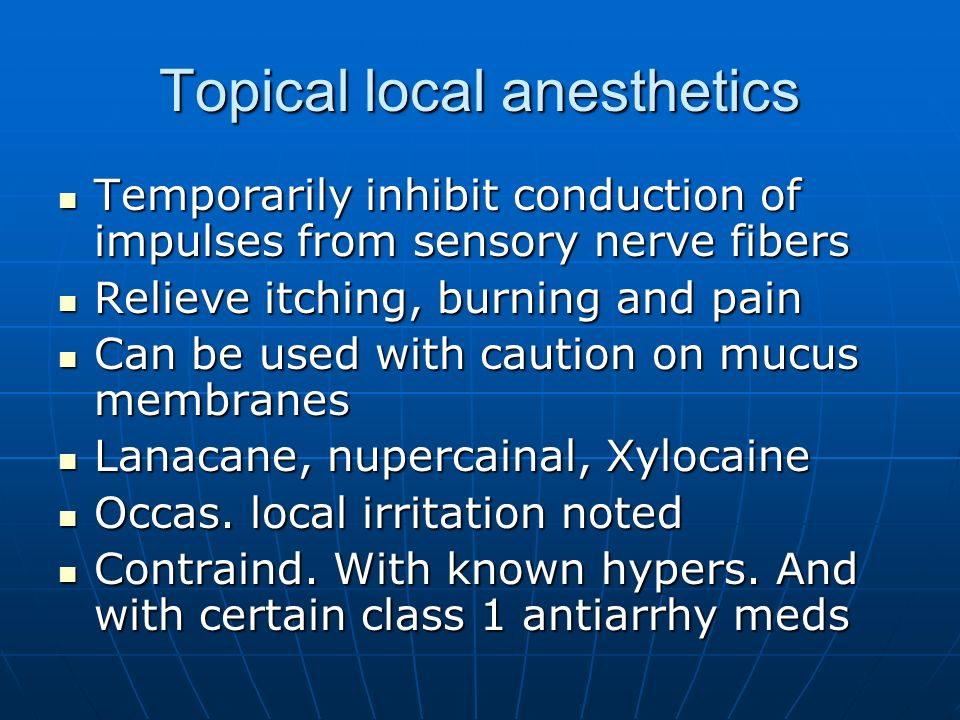 Topical local anesthetics Temporarily inhibit conduction of impulses from sensory nerve fibers Temporarily inhibit conduction of impulses from sensory