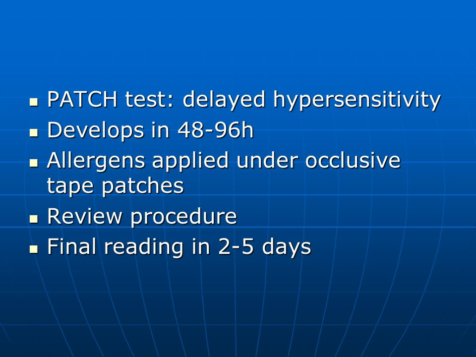 PATCH test: delayed hypersensitivity PATCH test: delayed hypersensitivity Develops in 48-96h Develops in 48-96h Allergens applied under occlusive tape