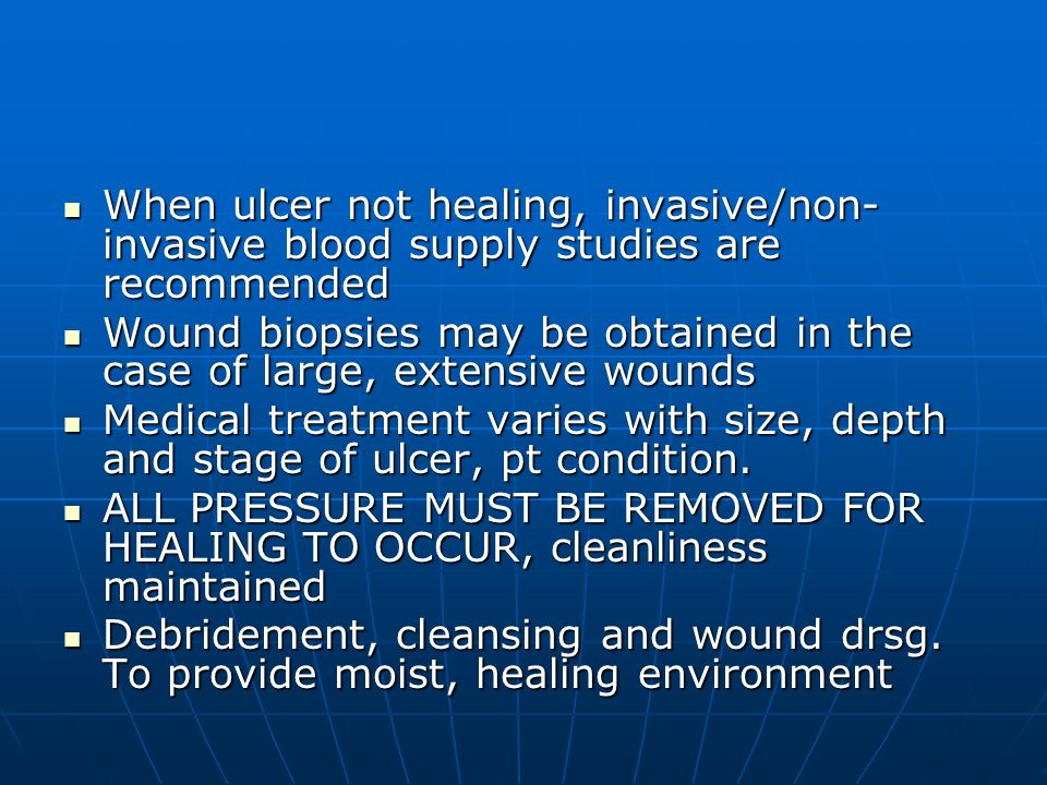 When ulcer not healing, invasive/non- invasive blood supply studies are recommended When ulcer not healing, invasive/non- invasive blood supply studie