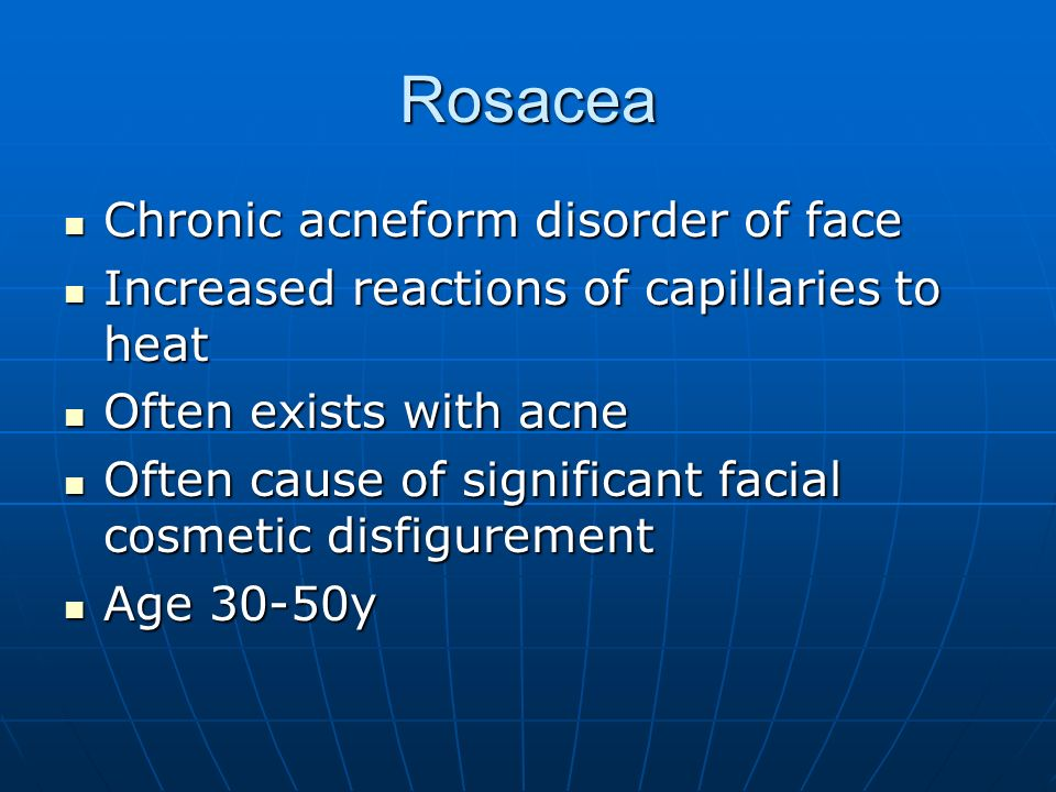 Rosacea Chronic acneform disorder of face Chronic acneform disorder of face Increased reactions of capillaries to heat Increased reactions of capillar