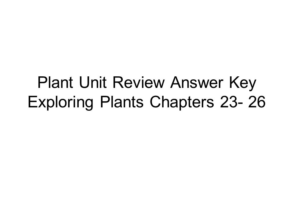Plant Unit Review Answer Key Exploring Plants Chapters 23- 26