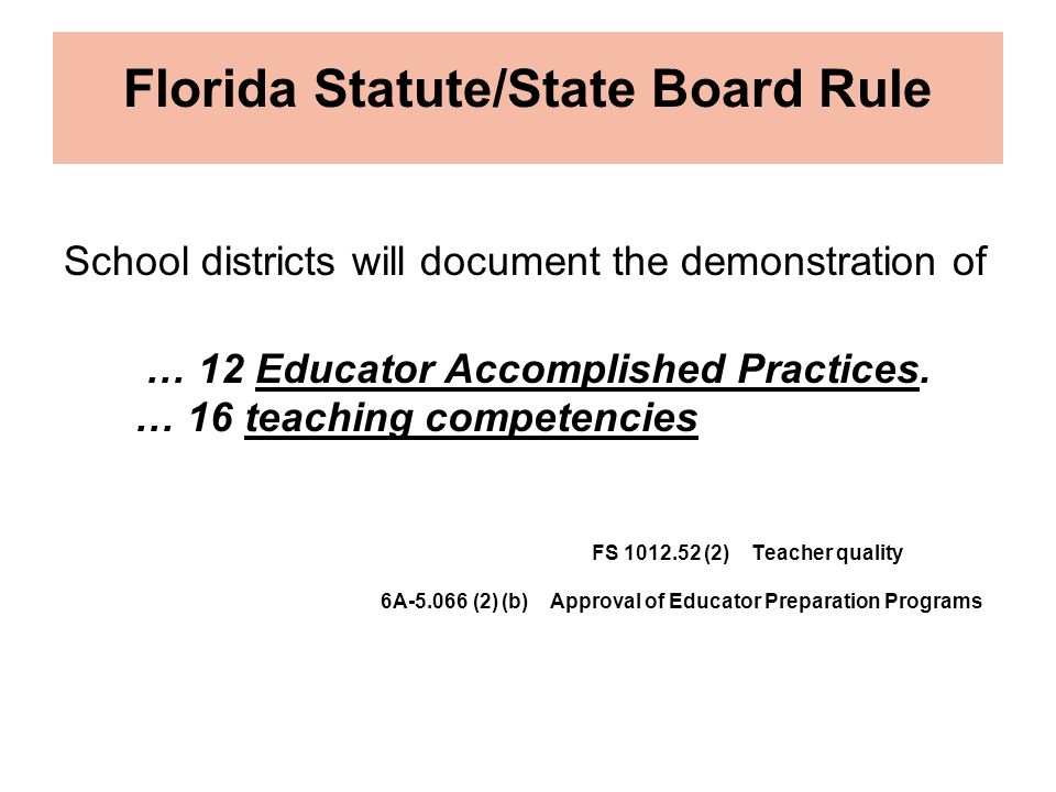 Florida Statute/State Board Rule School districts will document the demonstration of … 12 Educator Accomplished Practices. … 16 teaching competencies